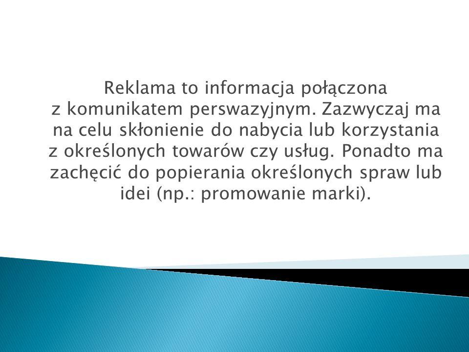 Reklama to informacja połączona z komunikatem perswazyjnym. Zazwyczaj ma na celu skłonienie do nabycia lub korzystania z określonych towarów czy usług