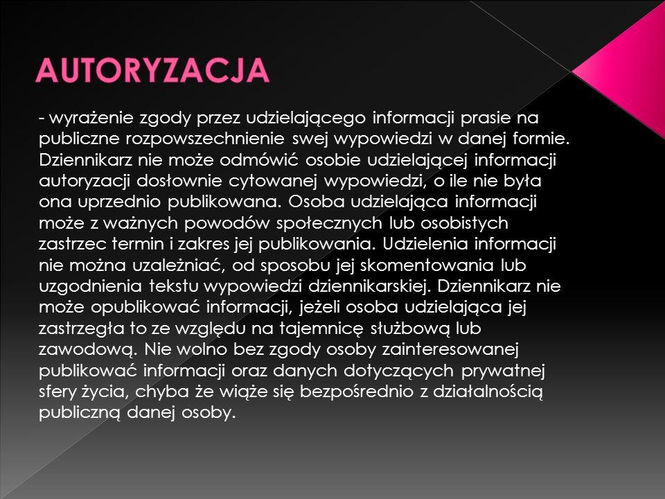 - wyrażenie zgody przez udzielającego informacji prasie na publiczne rozpowszechnienie swej wypowiedzi w danej formie.