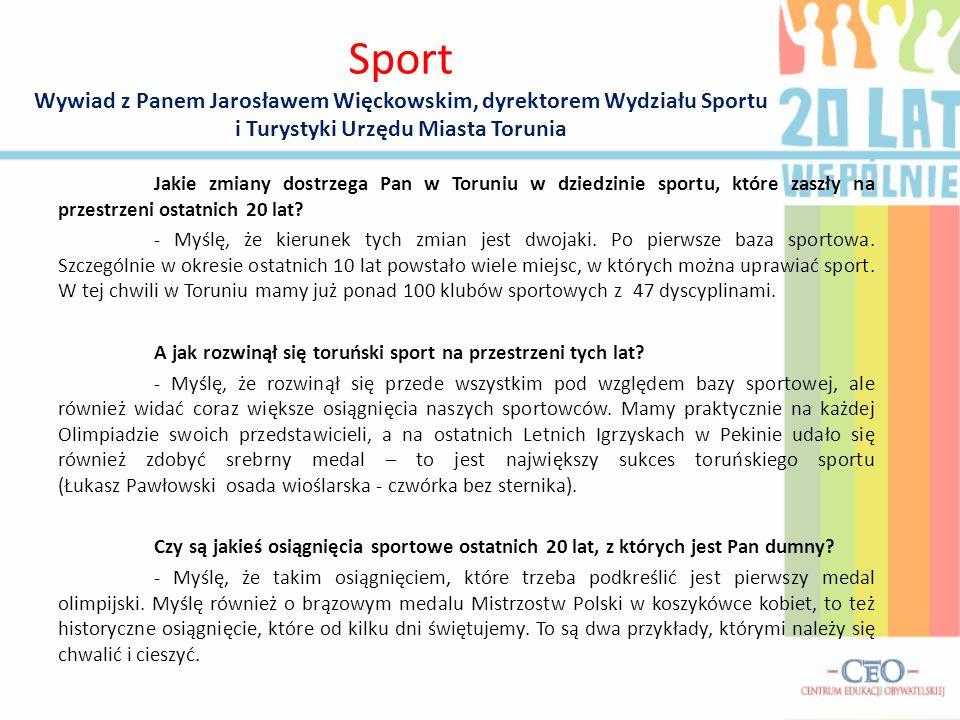 Jakie zmiany dostrzega Pan w Toruniu w dziedzinie sportu, które zaszły na przestrzeni ostatnich 20 lat.