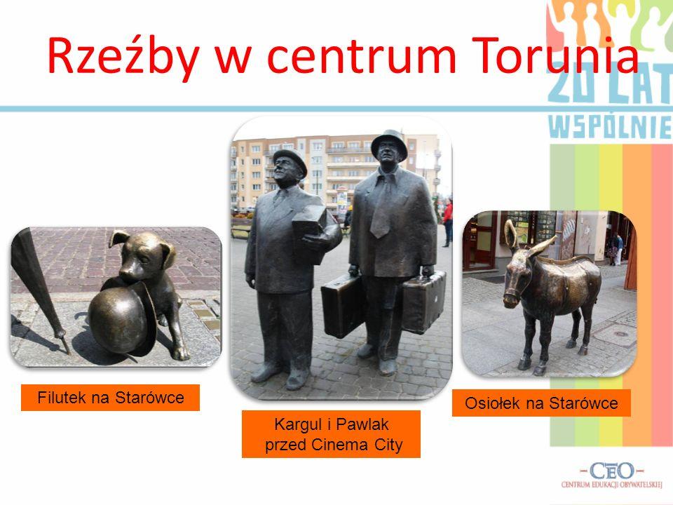 Rzeźby w centrum Torunia Filutek na Starówce Kargul i Pawlak przed Cinema City Osiołek na Starówce