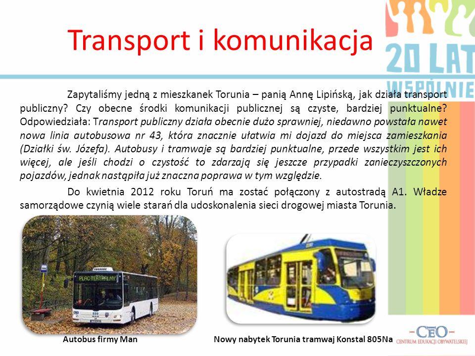 Transport i komunikacja Zapytaliśmy jedną z mieszkanek Torunia – panią Annę Lipińską, jak działa transport publiczny.