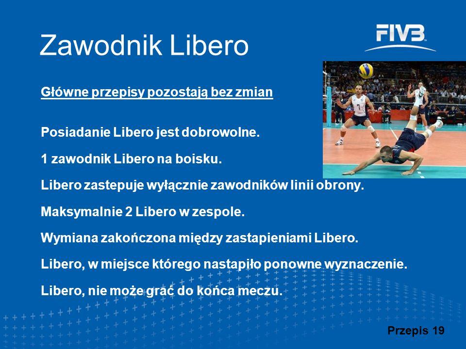 Główne przepisy pozostają bez zmian Posiadanie Libero jest dobrowolne. 1 zawodnik Libero na boisku. Libero zastepuje wyłącznie zawodników linii obrony