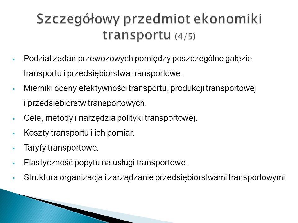 Podział zadań przewozowych pomiędzy poszczególne gałęzie transportu i przedsiębiorstwa transportowe. Mierniki oceny efektywności transportu, produkcji