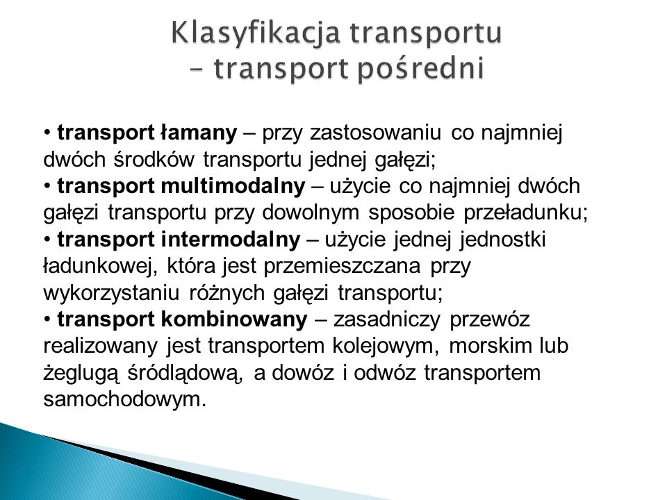 Klasyfikacja transportu – transport pośredni transport łamany – przy zastosowaniu co najmniej dwóch środków transportu jednej gałęzi; transport multim
