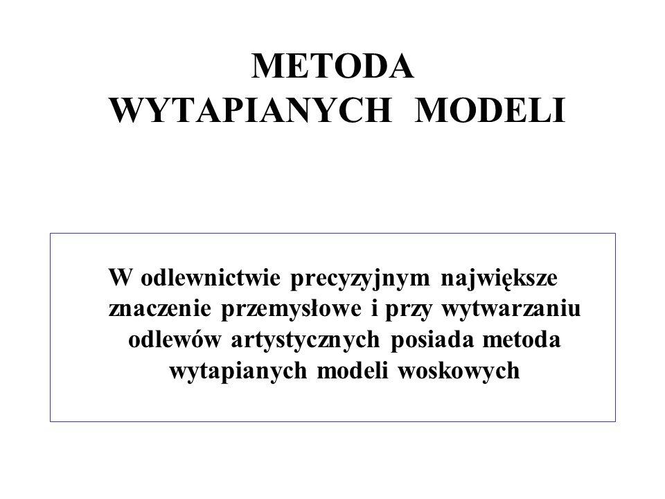 W odlewnictwie precyzyjnym największe znaczenie przemysłowe i przy wytwarzaniu odlewów artystycznych posiada metoda wytapianych modeli woskowych METOD