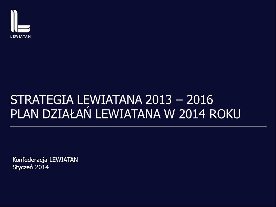 Struktura prezentacji I.STRATEGIA LEWIATANA 2013-2016 1.Gdzie jesteśmy 2.Czym jest Lewiatan 3.Wizja 2016 4.Cele działania 5.Zasady działania 6.Finansowanie 7.Jakie zmiany wprowadzamy od 2014 r.