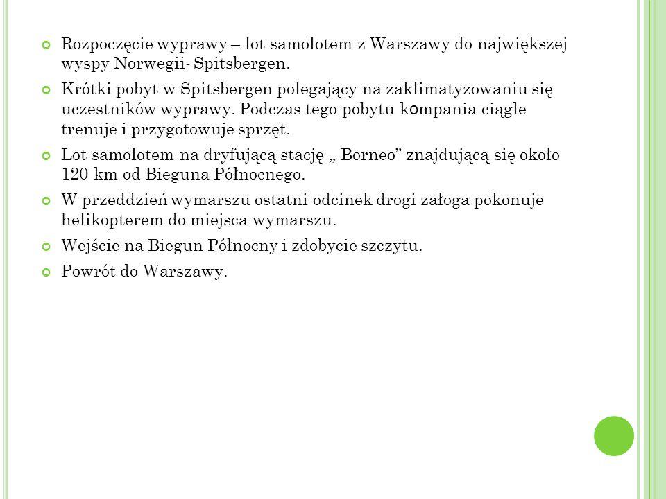 Rozpoczęcie wyprawy – lot samolotem z Warszawy do największej wyspy Norwegii- Spitsbergen. Krótki pobyt w Spitsbergen polegający na zaklimatyzowaniu s