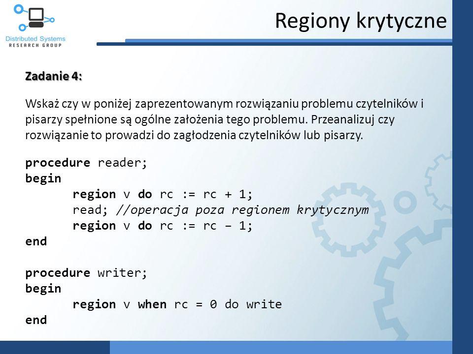 Regiony krytyczne Zadanie 4: Wskaż czy w poniżej zaprezentowanym rozwiązaniu problemu czytelników i pisarzy spełnione są ogólne założenia tego problemu.