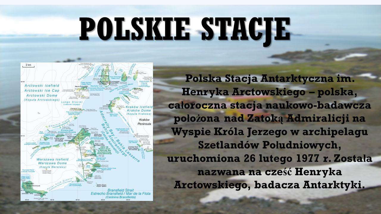 Polska Stacja Antarktyczna im. Henryka Arctowskiego – polska, ca ł oroczna stacja naukowo-badawcza po ł o ż ona nad Zatok ą Admiralicji na Wyspie Król