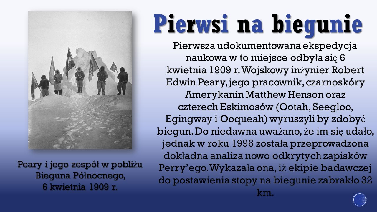 Pierwsza udokumentowana ekspedycja naukowa w to miejsce odby ł a si ę 6 kwietnia 1909 r. Wojskowy in ż ynier Robert Edwin Peary, jego pracownik, czarn