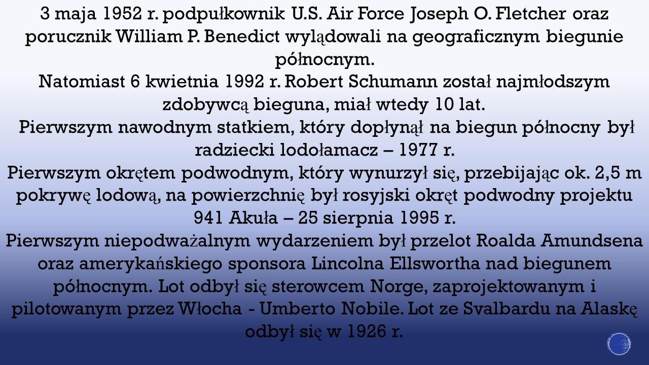 3 maja 1952 r. podpu ł kownik U.S. Air Force Joseph O. Fletcher oraz porucznik William P. Benedict wyl ą dowali na geograficznym biegunie pó ł nocnym.