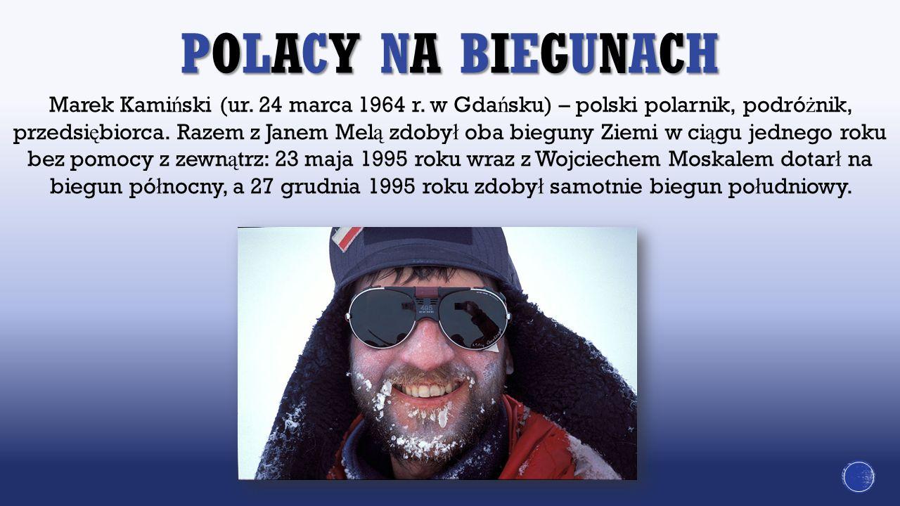 Marek Kami ń ski (ur. 24 marca 1964 r. w Gda ń sku) – polski polarnik, podró ż nik, przedsi ę biorca. Razem z Janem Mel ą zdoby ł oba bieguny Ziemi w