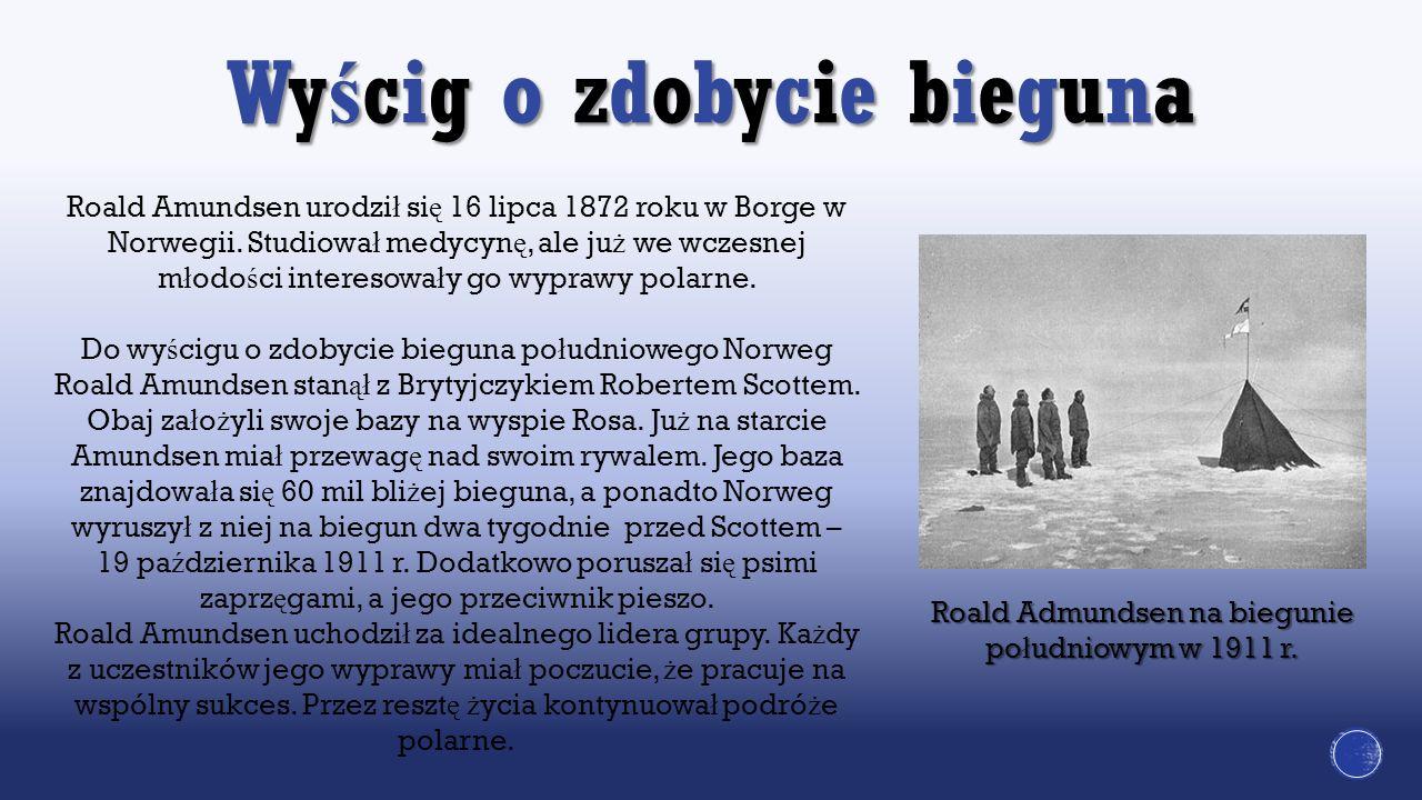 Wy ś cig o zdobycie bieguna Roald Amundsen urodzi ł si ę 16 lipca 1872 roku w Borge w Norwegii. Studiowa ł medycyn ę, ale ju ż we wczesnej m ł odo ś c