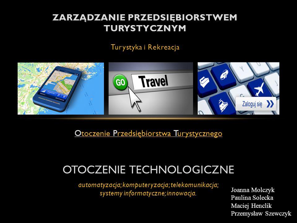 Otoczenie Przedsiębiorstwa Turystycznego OTOCZENIE TECHNOLOGICZNE automatyzacja; komputeryzacja; telekomunikacja; systemy informatyczne; innowacja.