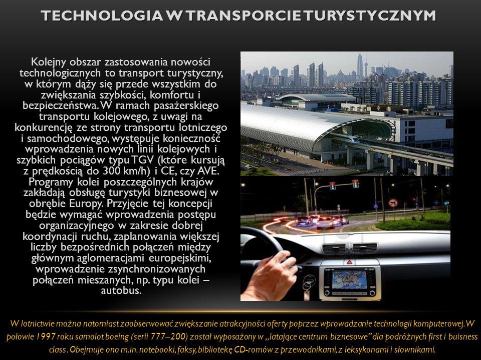 TECHNOLOGIA W TRANSPORCIE TURYSTYCZNYM Kolejny obszar zastosowania nowości technologicznych to transport turystyczny, w którym dąży się przede wszystkim do zwiększania szybkości, komfortu i bezpieczeństwa.
