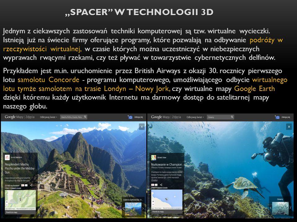 SPACER W TECHNOLOGII 3D Jednym z ciekawszych zastosowań techniki komputerowej są tzw. wirtualne wycieczki. Istnieją już na świecie firmy oferujące pro