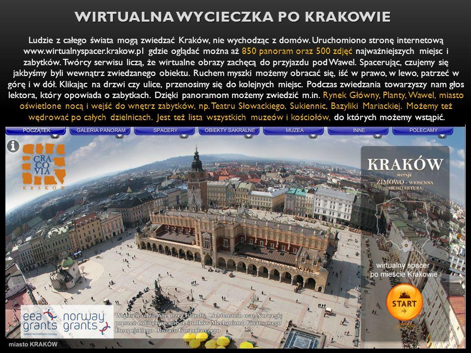WIRTUALNA WYCIECZKA PO KRAKOWIE Ludzie z całego świata mogą zwiedzać Kraków, nie wychodząc z domów. Uruchomiono stronę internetową www.wirtualnyspacer