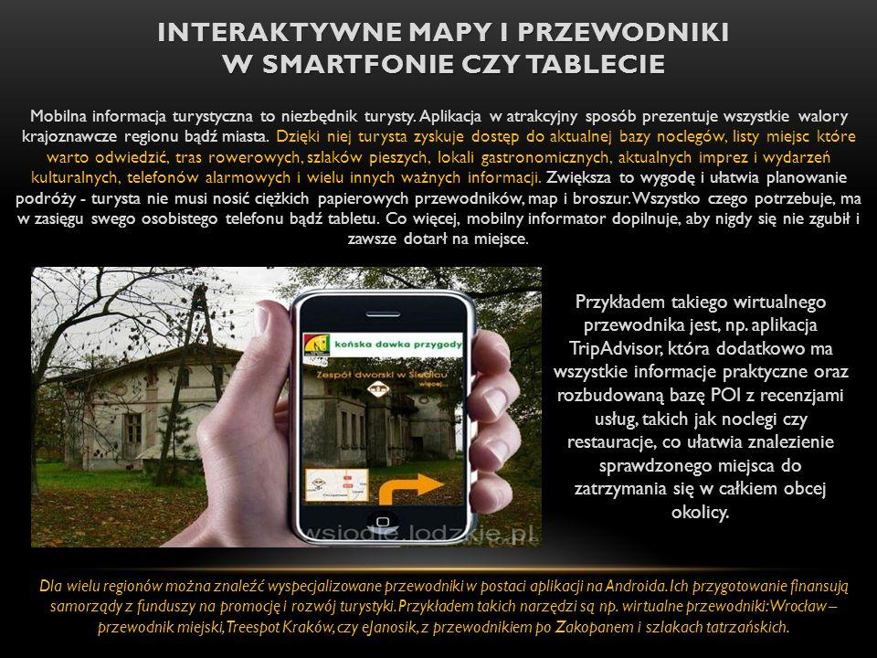 INTERAKTYWNE MAPY I PRZEWODNIKI W SMARTFONIE CZY TABLECIE Mobilna informacja turystyczna to niezbędnik turysty. Aplikacja w atrakcyjny sposób prezentu