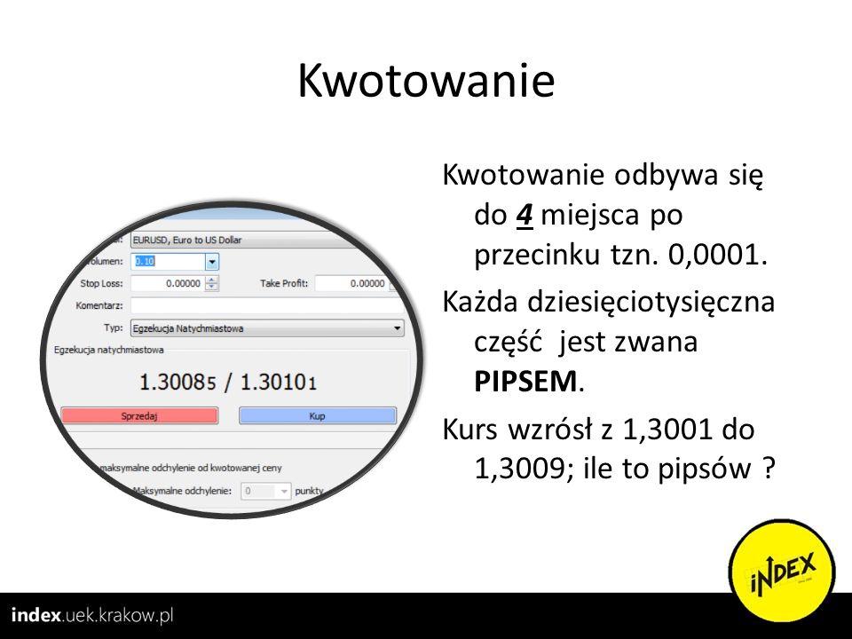 Kwotowanie Kwotowanie odbywa się do 4 miejsca po przecinku tzn. 0,0001. Każda dziesięciotysięczna część jest zwana PIPSEM. Kurs wzrósł z 1,3001 do 1,3