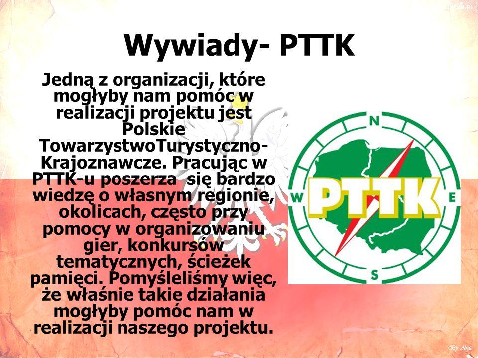 Wywiady- PTTK Jedną z organizacji, które mogłyby nam pomóc w realizacji projektu jest Polskie TowarzystwoTurystyczno- Krajoznawcze.
