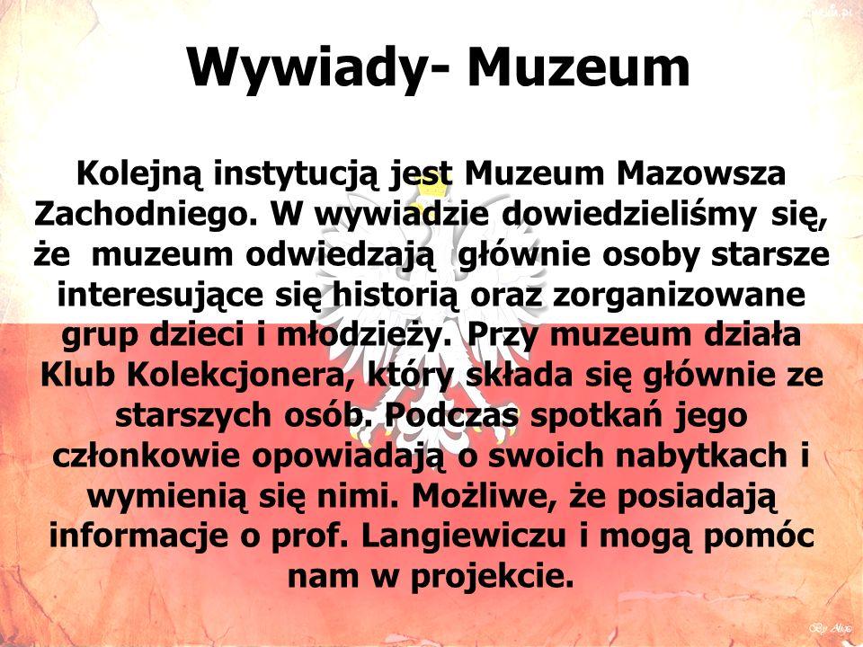Wywiady- Muzeum Kolejną instytucją jest Muzeum Mazowsza Zachodniego.