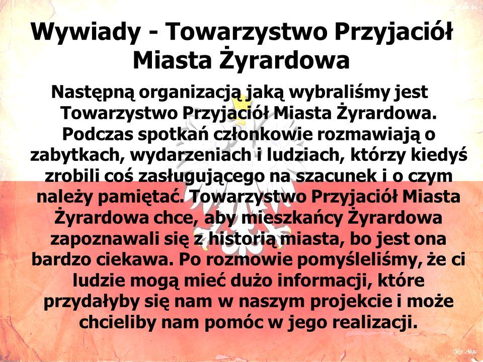 Wywiady - Towarzystwo Przyjaciół Miasta Żyrardowa Następną organizacją jaką wybraliśmy jest Towarzystwo Przyjaciół Miasta Żyrardowa.