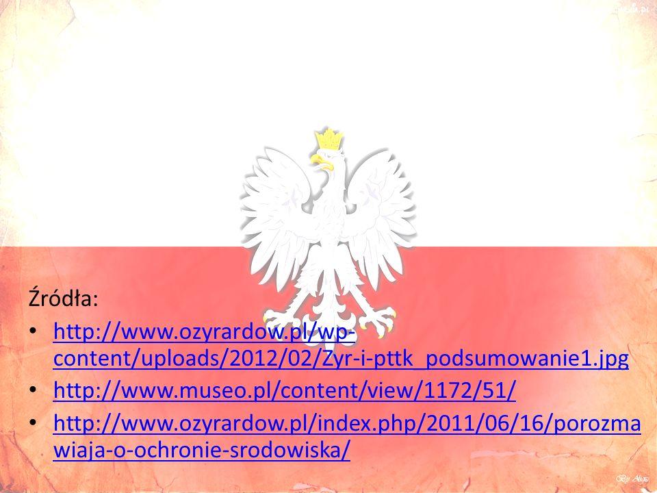 Źródła: http://www.ozyrardow.pl/wp- content/uploads/2012/02/Zyr-i-pttk_podsumowanie1.jpg http://www.ozyrardow.pl/wp- content/uploads/2012/02/Zyr-i-pttk_podsumowanie1.jpg http://www.museo.pl/content/view/1172/51/ http://www.ozyrardow.pl/index.php/2011/06/16/porozma wiaja-o-ochronie-srodowiska/ http://www.ozyrardow.pl/index.php/2011/06/16/porozma wiaja-o-ochronie-srodowiska/