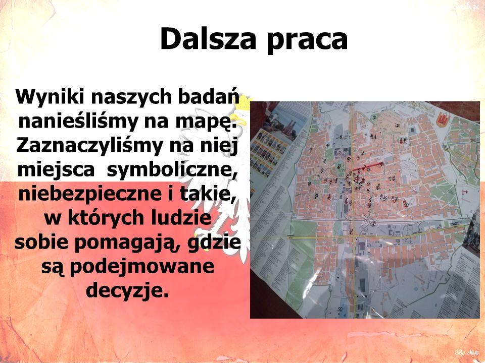 Dalsza praca Wyniki naszych badań nanieśliśmy na mapę.