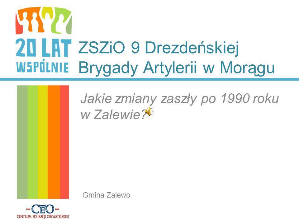 ZSZiO 9 Drezdeńskiej Brygady Artylerii w Morągu Jakie zmiany zaszły po 1990 roku w Zalewie? Gmina Zalewo