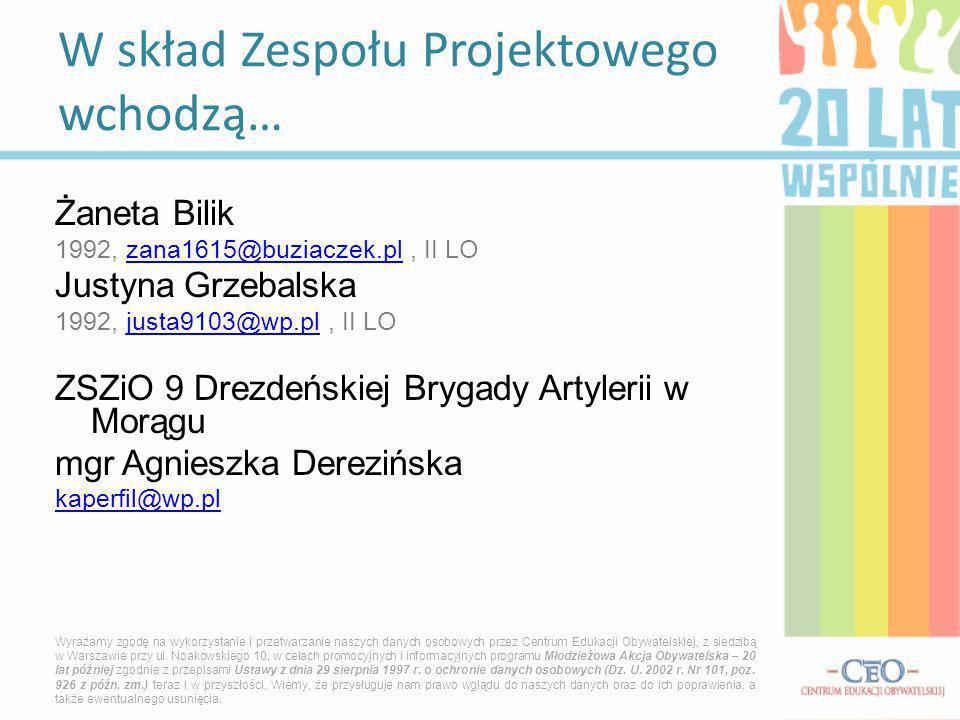Żaneta Bilik 1992, zana1615@buziaczek.pl, II LOzana1615@buziaczek.pl Justyna Grzebalska 1992, justa9103@wp.pl, II LOjusta9103@wp.pl ZSZiO 9 Drezdeński