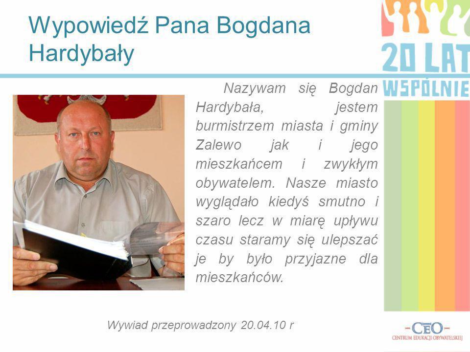 Nazywam się Bogdan Hardybała, jestem burmistrzem miasta i gminy Zalewo jak i jego mieszkańcem i zwykłym obywatelem. Nasze miasto wyglądało kiedyś smut