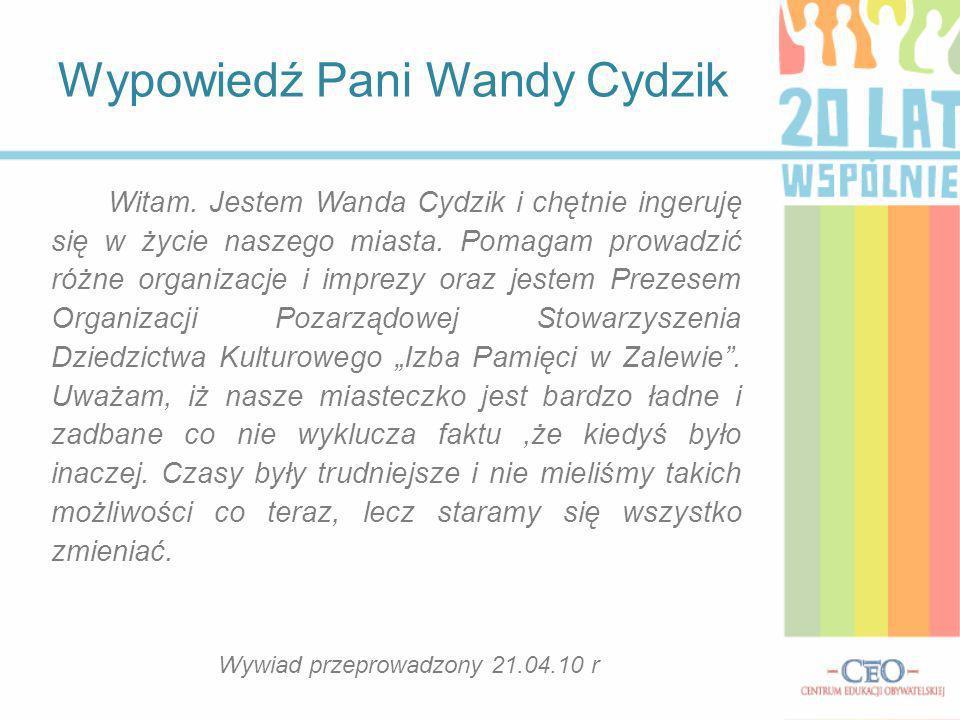 Witam. Jestem Wanda Cydzik i chętnie ingeruję się w życie naszego miasta. Pomagam prowadzić różne organizacje i imprezy oraz jestem Prezesem Organizac