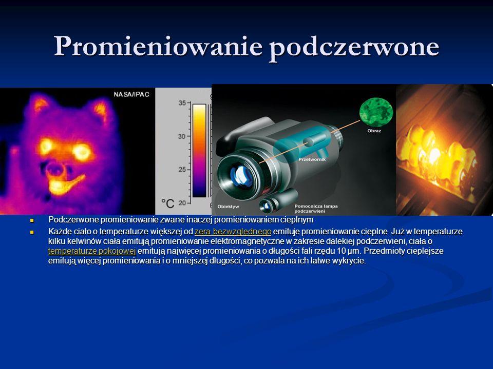 Promieniowanie podczerwone Podczerwone promieniowanie zwane inaczej promieniowaniem cieplnym Każde ciało o temperaturze większej od zera bezwzględnego