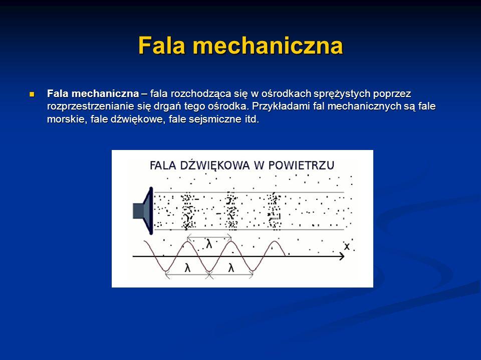 Fala mechaniczna Fala mechaniczna – fala rozchodząca się w ośrodkach sprężystych poprzez rozprzestrzenianie się drgań tego ośrodka. Przykładami fal me
