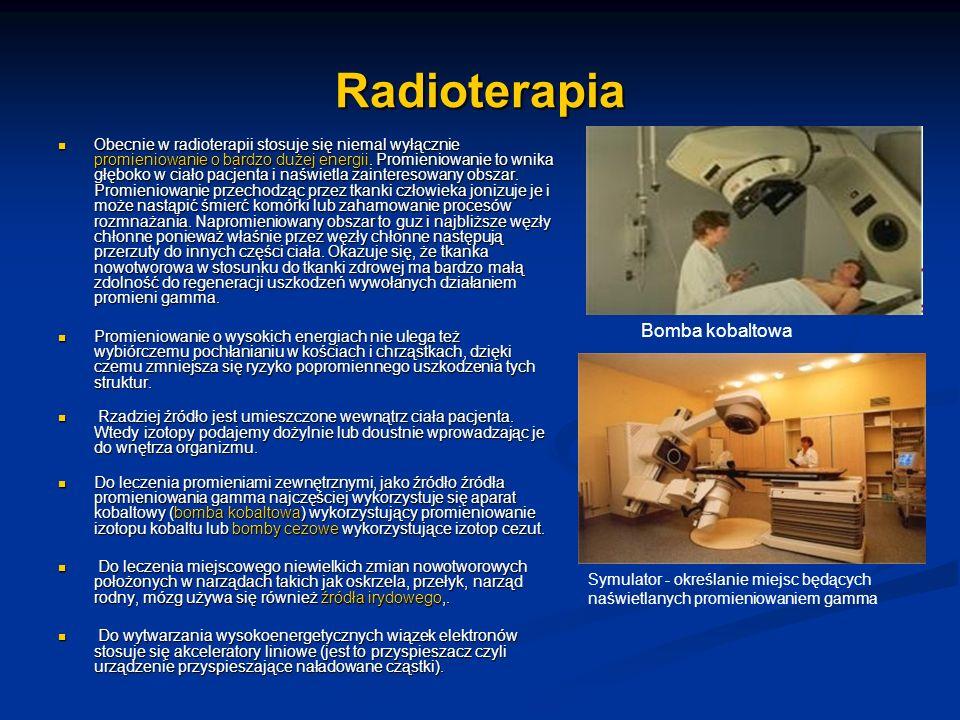 Radioterapia Obecnie w radioterapii stosuje się niemal wyłącznie promieniowanie o bardzo dużej energii. Promieniowanie to wnika głęboko w ciało pacjen
