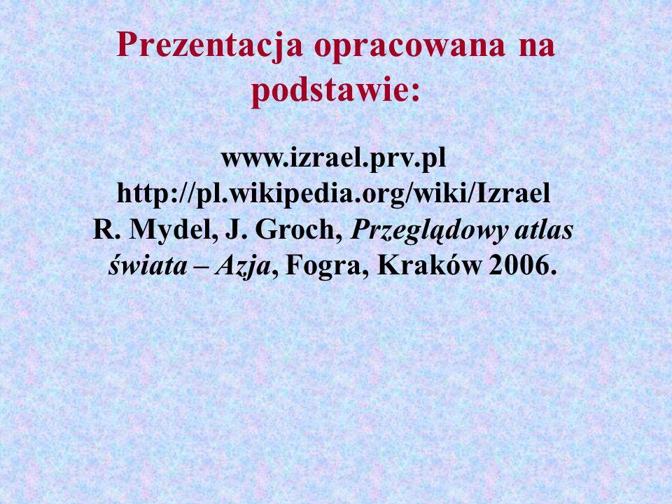 Prezentacja opracowana na podstawie: l www.izrael.prv.pl http://pl.wikipedia.org/wiki/Izrael R. Mydel, J. Groch, Przeglądowy atlas świata – Azja, Fogr