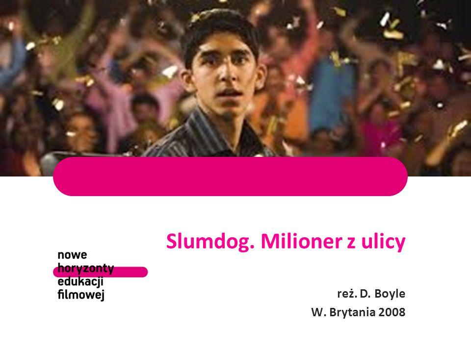 Slumdog. Milioner z ulicy reż. D. Boyle W. Brytania 2008