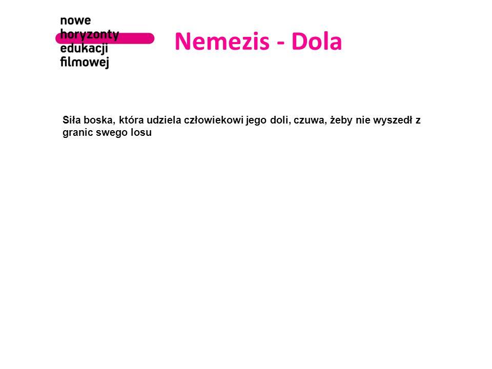 Nemezis - Dola Siła boska, która udziela człowiekowi jego doli, czuwa, żeby nie wyszedł z granic swego losu
