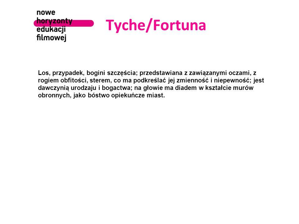 Tyche/Fortuna Los, przypadek, bogini szczęścia; przedstawiana z zawiązanymi oczami, z rogiem obfitości, sterem, co ma podkreślać jej zmienność i niepe
