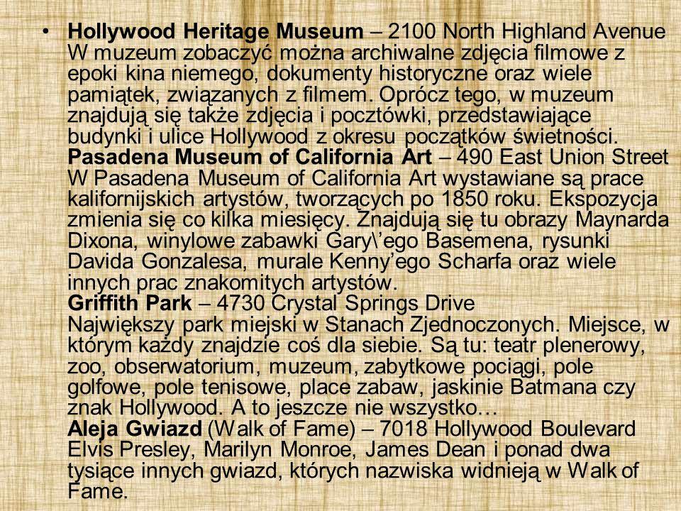 Hollywood Heritage Museum – 2100 North Highland Avenue W muzeum zobaczyć można archiwalne zdjęcia filmowe z epoki kina niemego, dokumenty historyczne