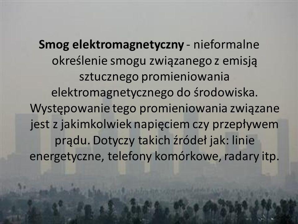 Smog elektromagnetyczny - nieformalne określenie smogu związanego z emisją sztucznego promieniowania elektromagnetycznego do środowiska. Występowanie