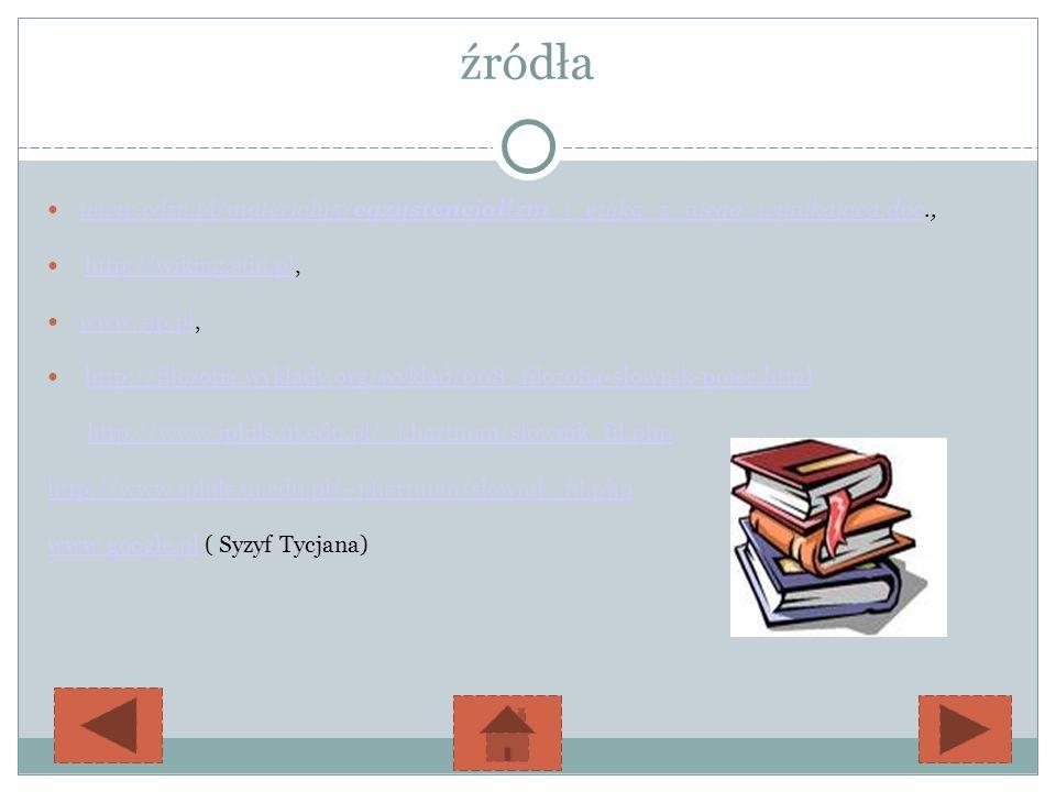 źródła www.cdzn.pl/materialy5/egzystencjalizm_i_etyka_z_niego_wynikajaca.doc., www.cdzn.pl/materialy5/egzystencjalizm_i_etyka_z_niego_wynikajaca.doc h
