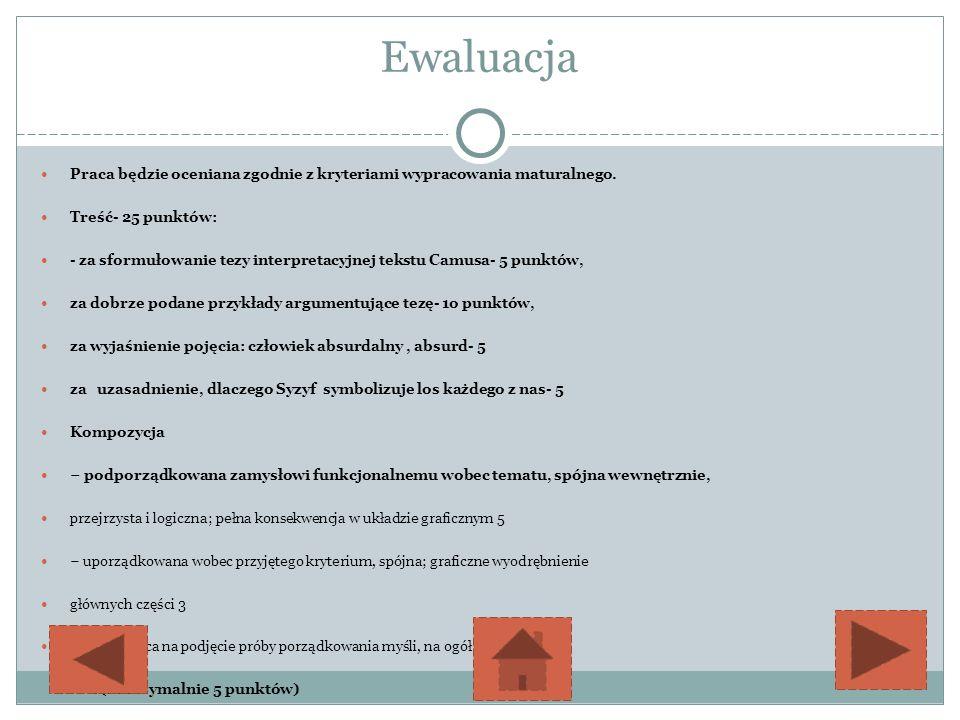 Ewaluacja Praca będzie oceniana zgodnie z kryteriami wypracowania maturalnego. Treść- 25 punktów: - za sformułowanie tezy interpretacyjnej tekstu Camu