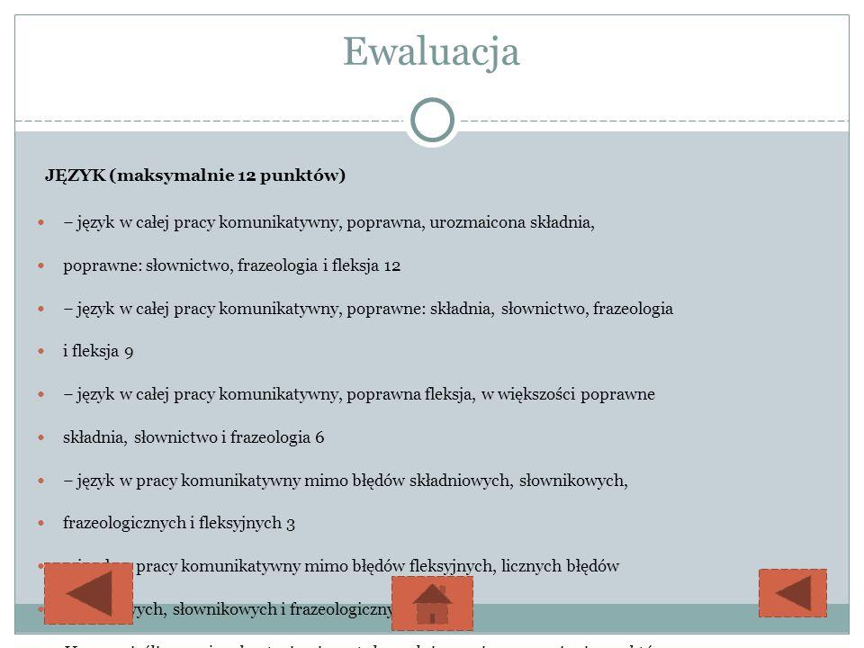 Ewaluacja JĘZYK (maksymalnie 12 punktów) język w całej pracy komunikatywny, poprawna, urozmaicona składnia, poprawne: słownictwo, frazeologia i fleksj