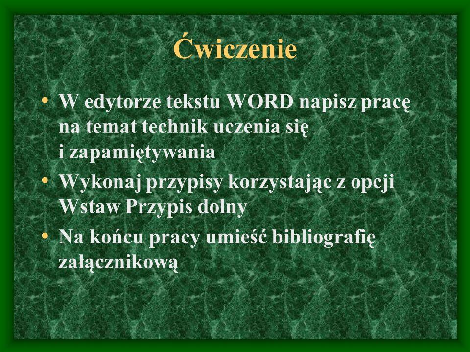 Ćwiczenie W edytorze tekstu WORD napisz pracę na temat technik uczenia się i zapamiętywania Wykonaj przypisy korzystając z opcji Wstaw Przypis dolny N