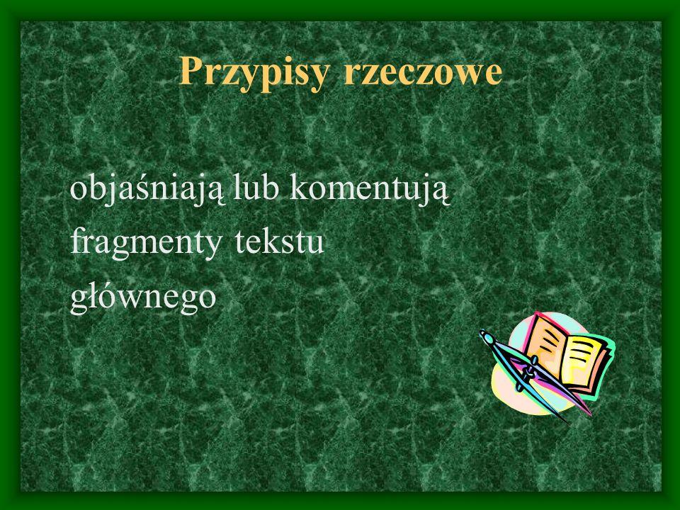 Przypisy rzeczowe objaśniają lub komentują fragmenty tekstu głównego
