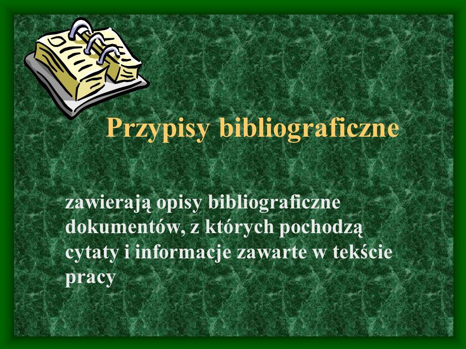 Przypisy bibliograficzne zawierają opisy bibliograficzne dokumentów, z których pochodzą cytaty i informacje zawarte w tekście pracy