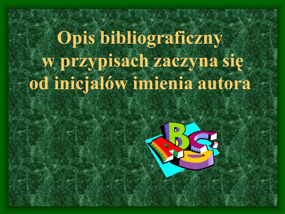 Opis bibliograficzny w przypisach zaczyna się od inicjałów imienia autora