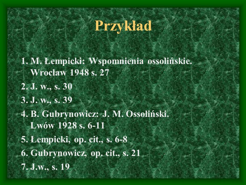 Przykład 1. M. Łempicki: Wspomnienia ossolińskie. Wrocław 1948 s. 27 2. J. w., s. 30 3. J. w., s. 39 4. B. Gubrynowicz: J. M. Ossoliński. Lwów 1928 s.