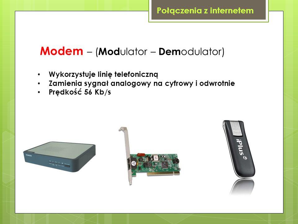 Połączenia z internetem Modem – ( Mod ulator – Dem odulator) Wykorzystuje linię telefoniczną Zamienia sygnał analogowy na cyfrowy i odwrotnie Prędkość